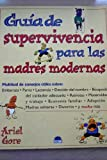 Guia de supervivencia para las madres modernas/ Survival Guide for Modern Moms (Spanish Edition) (8495456974) by Gore, Ariel