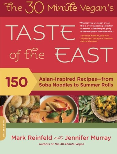The 30-Minute Vegan's Taste of the East: 150 Asian-Inspired Recipes--from Soba Noodles to Summer Rolls PDF