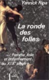 img - for La ronde des folles: Femme, folie et enfermement au XIXe siecle, 1838-1870 (French Edition) book / textbook / text book