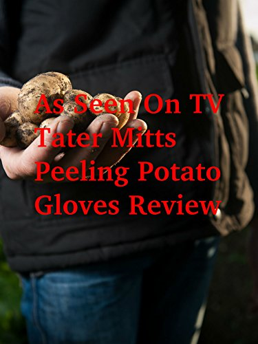 Review: As Seen On TV Tater Mitts Peeling Potato Gloves Review