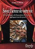 echange, troc Aurélie Claisse - Soyez l'acteur de votre vie! 150 techniques de formation de l'acteur au service du développement personnel