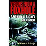 Visions From a Foxhole: A Rifleman in Patton's Ghost Corps ~ William A. Foley