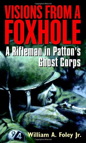 Visions From A Foxhole: A Rifleman In Patton'S Ghost Corps