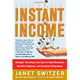 Instant Income: Strategies That Bring in the Cash ~ Janet Switzer