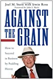 img - for Against the Grain: How to Succeed in Business by Peddling Heresy book / textbook / text book