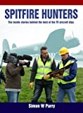 img - for Spitfire Hunters: The Inside Stories Behind the Best of the TV Aircraft Digs book / textbook / text book
