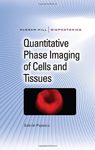 Quantitative Phase Imaging Of Cells And Tissues (Mcgraw-Hill Biophotonics)