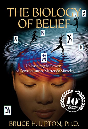 the-biology-of-belief-10th-anniversary-edition-unleashing-the-power-of-consciousness-matter-miracles