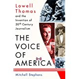 The Voice of America: Lowell Thomas and the Invention of 20th-Century Journalism