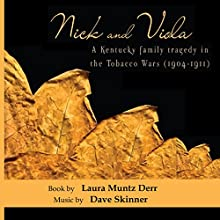 Nick and Viola: A Kentucky Family Tragedy in the Tobacco Wars (1904-1911) (       UNABRIDGED) by Laura Muntz Derr Narrated by Erin Fossa