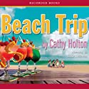 Beach Trip (       UNABRIDGED) by Cathy Holton Narrated by Linda Stephens