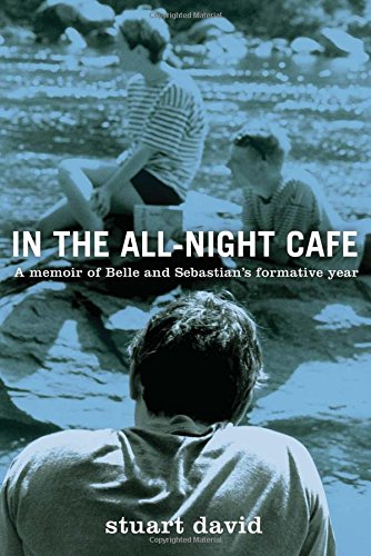 In the All-Night Cafe: A Memoir of Belle and Sebastian's Formative Year