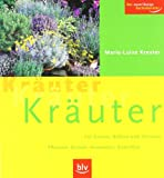 Kr�uter Kr�uter Kr�uter: F�r Garten, Balkon und Terrasse. Pflanzen, Ernten, Anwenden, Geniessen