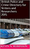 British Police and Crime Directory for Writers and Researchers 2015 (English Edition)