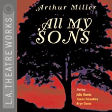 All My Sons Performance by Arthur Miller Narrated by Julie Harris, James Farentino, Arye Gross,  full cast