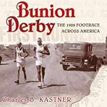 Bunion Derby: The 1928 Footrace Across America (       UNABRIDGED) by Charles B. Kastner Narrated by Andrew L. Barnes