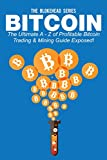 Bitcoin: The Ultimate A - Z Of Profitable Bitcoin Trading & Mining Guide Exposed! (The Blokehead Success Series)
