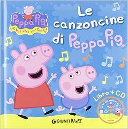 Peppa Pig: Le Canzoncine Di Peppa Pig Con CD (Italian Edition): Giunti
