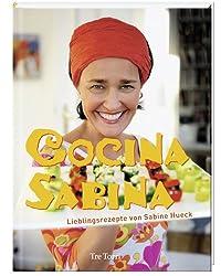 Cocina Sabina: Lieblingsrezepte von Sabine Hueck