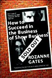 img - for How To Succeed in the Business of Show Business*: Or Everything They Don't Tell You in Acting School But I Will by Rozanne E. Gates (2002-08-30) book / textbook / text book