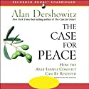 The Case for Peace: How the Arab-Israeli Conflict Can Be Resolved (       UNABRIDGED) by Alan Dershowitz Narrated by Alan Dershowitz