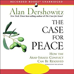 The Case for Peace: How the Arab-Israeli Conflict Can Be Resolved | [Alan Dershowitz]