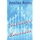 Hush-A-Bye Mountain (Modern Plays)by Jonathan Harvey