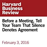Before a Meeting, Tell Your Team that Silence Denotes Agreement | Bob Frisch,Cary Greene