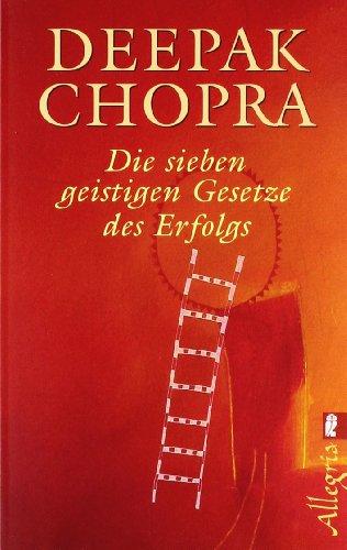 Chopra Deepak, Die sieben geistigen Gesetze des Erfolgs.