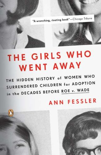 The Girls Who Went Away: The Hidden History of Women Who...