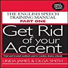 Get Rid of Your Accent: British-English Hörbuch von Linda James, Olga Smith Gesprochen von: Linda James, Michael Knowles, Joan Walker