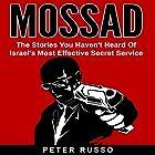 Mossad: The Stories You Haven't Heard Of Israel's Most Effective Secret Service Hörbuch von Peter Russo Gesprochen von: Johnny Robinson Of Earthwalker Studios