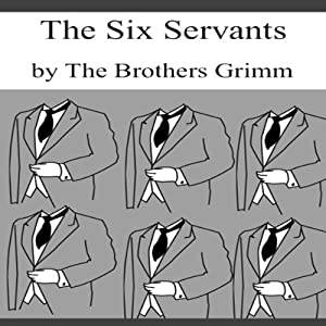 The Six Servants (Dramatized) | [The Brothers Grimm]