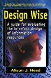 Design Wise: A Guide for Evaluating the Interface Design of Information Resources (0910965315) by Alison J Head