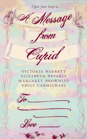 A Message from Cupid, VICTORIA BARRETT, ELIAZABETH BEVARLY, MARGARET BROWNLEY, EMILY CARMICHAEL