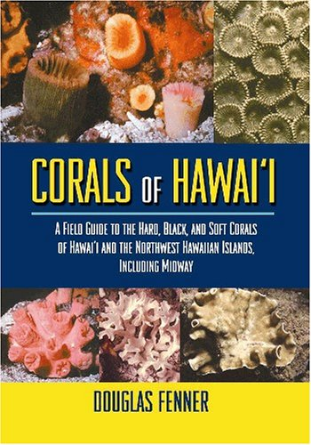 Corals of Hawaii: A Field Guide to the Hard, Black and Soft Corals of Hawaii and the Northwest Hawaiian Islands, Including Midway PDF