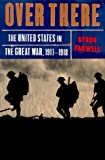 Over There: The United States in the Great War, 1917-18 (0393046982) by Farwell, Byron