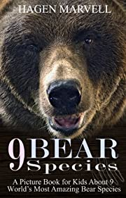 Children's Bear Book: 9 Bear Species Books For Kids:Polar Bear,Grizzly Bears,Brown Bear Fun & Facts Bear Book For 6-12 Years Children-Over 70 Amazing Pictures