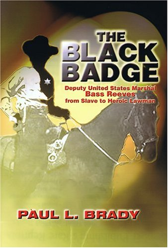 The Black Badge Deputy United States Marshal Bass Reeves from Slave to Heroic Lawman097596559X