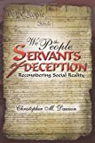 Christopher M. Dawson We the People, Servants of Deception: Reconsidering Social Reality
