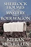 Kieran McMullen Sherlock Holmes and the Mystery of the Boer Wagon