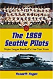 The 1969 Seattle Pilots: Major League Baseball's One-Year Team