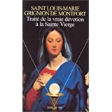 Trait� de la vraie d�votion � la Sainte Viergepar Louis-Marie, saint...