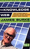The Knowledge Web: From Electronic Agents to Stonehenge and Back -- And Other Journeys Through Knowledge (0684859351) by Burke, James