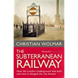 The Subterranean Railway: How the London Underground Was Built and How it Changed the City Foreverby Christian Wolmar