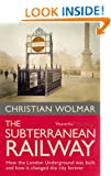 The Subterranean Railway: How the London Underground Was Built and How it Changed the City Forever