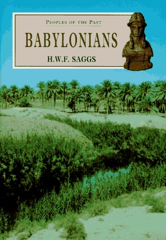 Babylonians (Peoples of the Past, 1), H. W. F. SAGGS