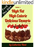 High Fat High Calorie Delicious Desserts (F**k The Diet Book 1)