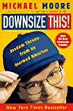 Downsize This! Random Threats from an Unarmed American (0060977337) by Moore, Michael
