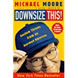 Downsize This! Random Threats from an Unarmed American ~ Michael Moore